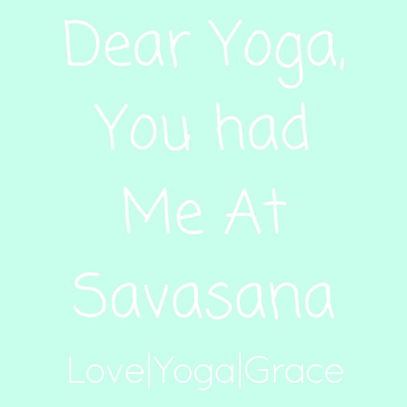 Dear Yoga, You had Me At Savasana(1)